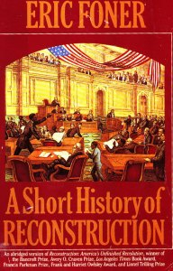 A Short History of Reconstruction; by Eric Foner