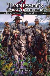 Tennessee's Civil War Battlefields: A Guide to Their History and Preservation, Randy Bishop