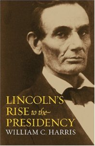 Lincoln's Rise to the Presidency By William C. Harris