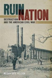 Ruin Nation; Destruction and the American Civil War by Megan Kate Nelson