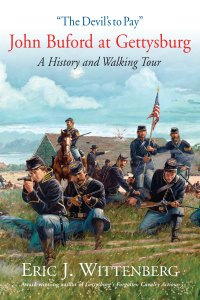"""The Devil's to Pay"" John Buford at Gettysburg: A History and Walking Tour, by Eric J. Wittenberg"