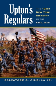 Upton's Regulars; The 121st New York Infantry in the Civil War By Salvatore G. Cilella Jr.